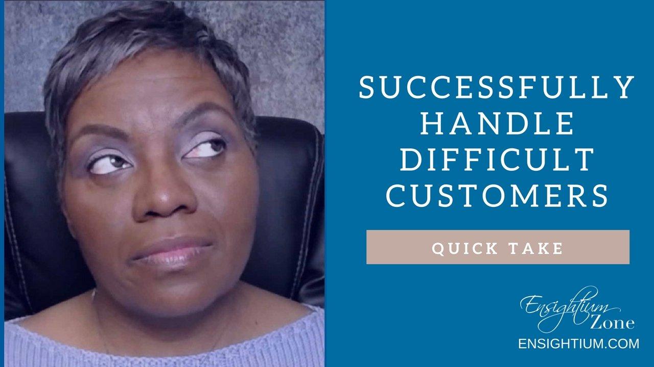 Ensightium Zone Quick Take   Difficult Customers