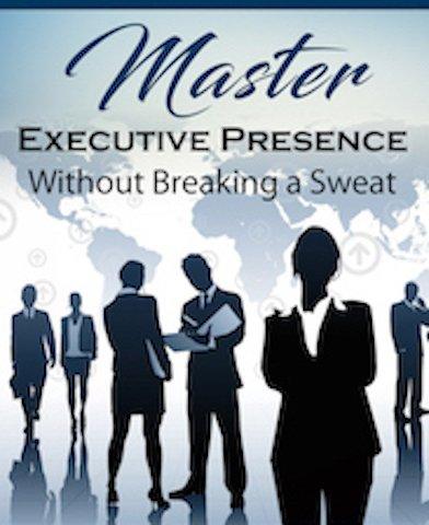 Master Executive Presence Ebook by Renee T. Walker